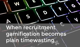 When recruitment gamification becomes plain timewasting